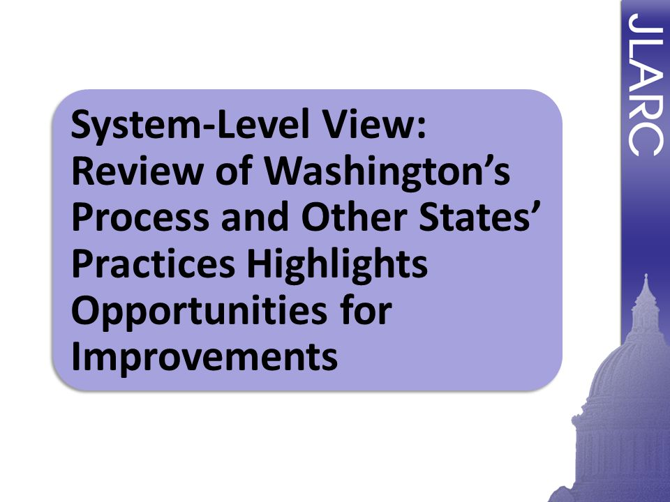 System-Level View: Review of Washington's Process and Other States' Practices Highlights Opportunities for Improvements