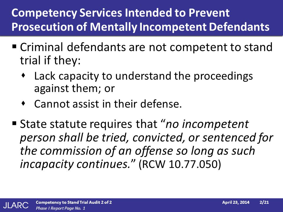 Competency Services Intended to Prevent Prosecution of Mentally Incompetent Defendants  Criminal defendants are not competent to stand trial if they: