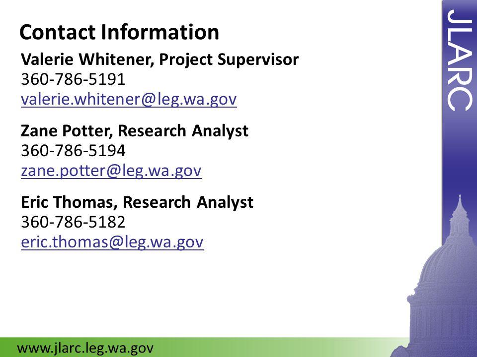 Contact Information Valerie Whitener, Project Supervisor 360-786-5191 valerie.whitener@leg.wa.gov Zane Potter, Research Analyst 360-786-5194 zane.potter@leg.wa.gov Eric Thomas, Research Analyst 360-786-5182 eric.thomas@leg.wa.gov www.jlarc.leg.wa.gov