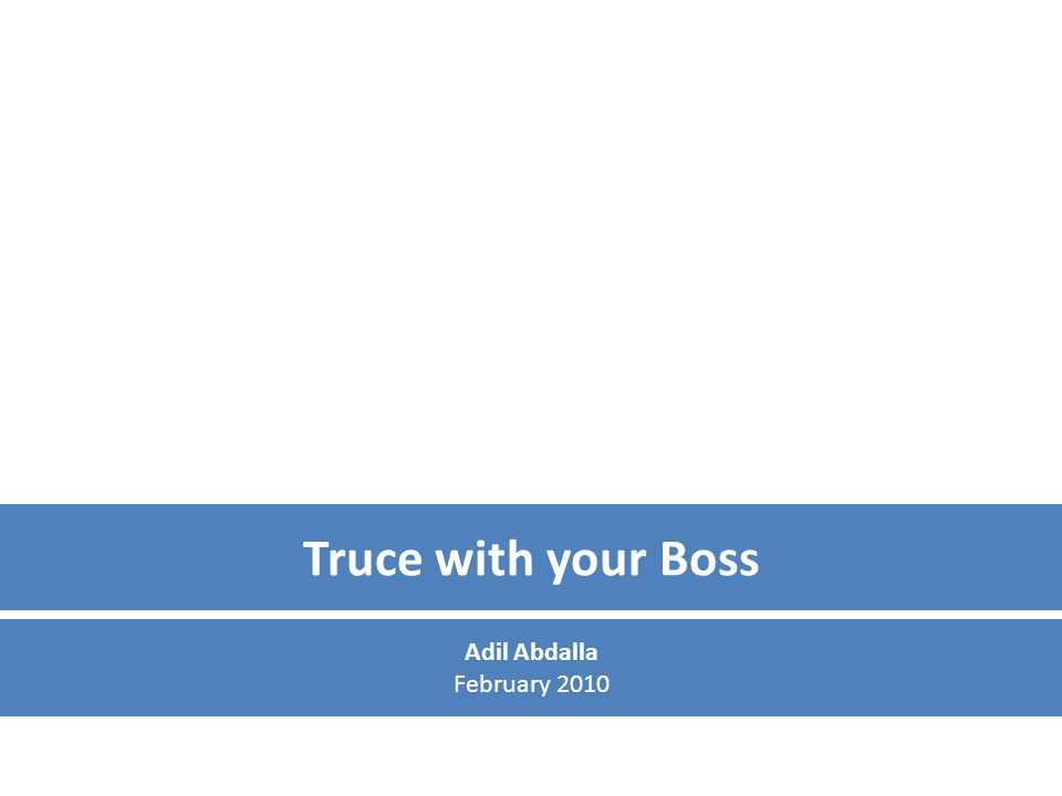 Truce with your Boss Adil Abdalla February 2010