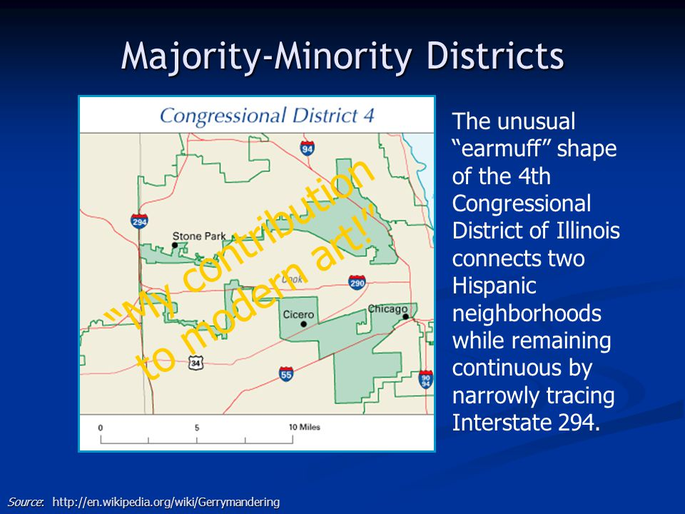 "Majority-Minority Districts The unusual ""earmuff"" shape of the 4th Congressional District of Illinois connects two Hispanic neighborhoods while remain"