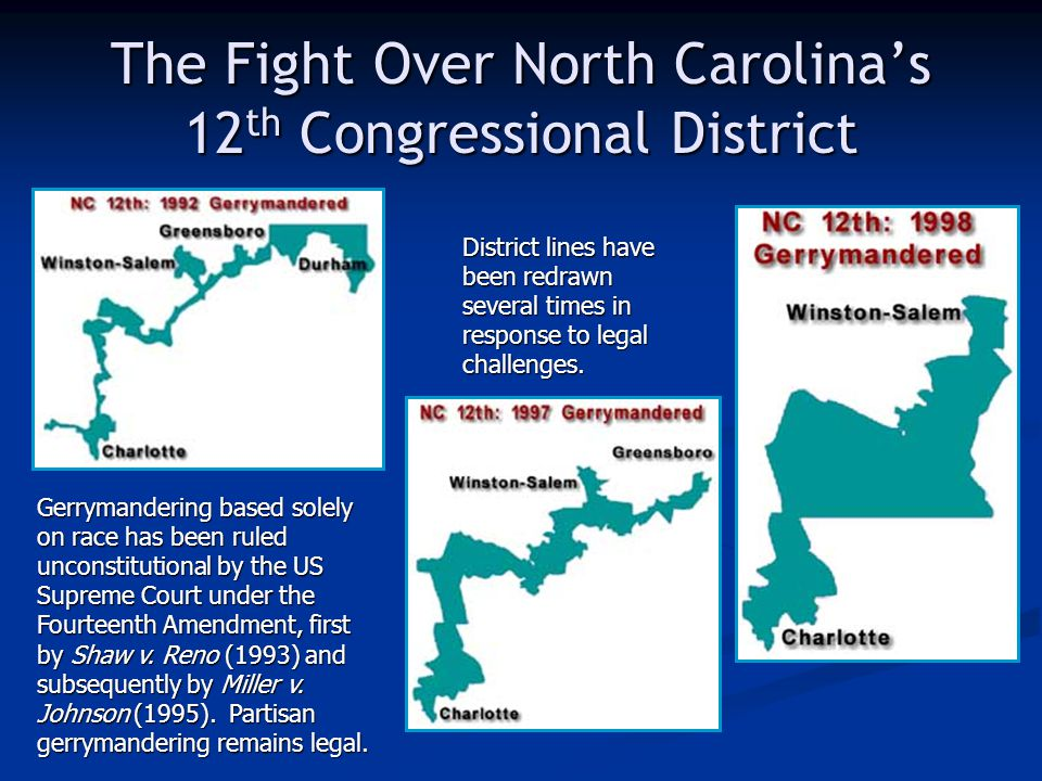 The Fight Over North Carolina's 12 th Congressional District District lines have been redrawn several times in response to legal challenges.