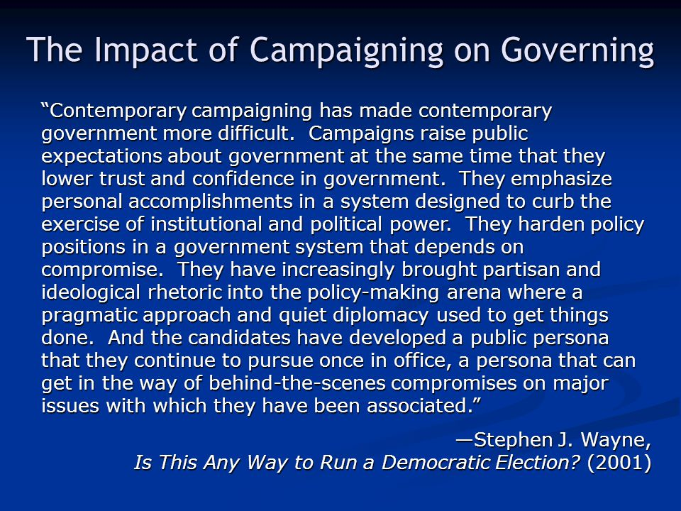 The Impact of Campaigning on Governing Contemporary campaigning has made contemporary government more difficult.