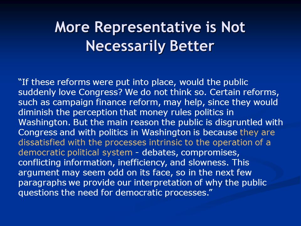 "More Representative is Not Necessarily Better ""If these reforms were put into place, would the public suddenly love Congress? We do not think so. Cert"