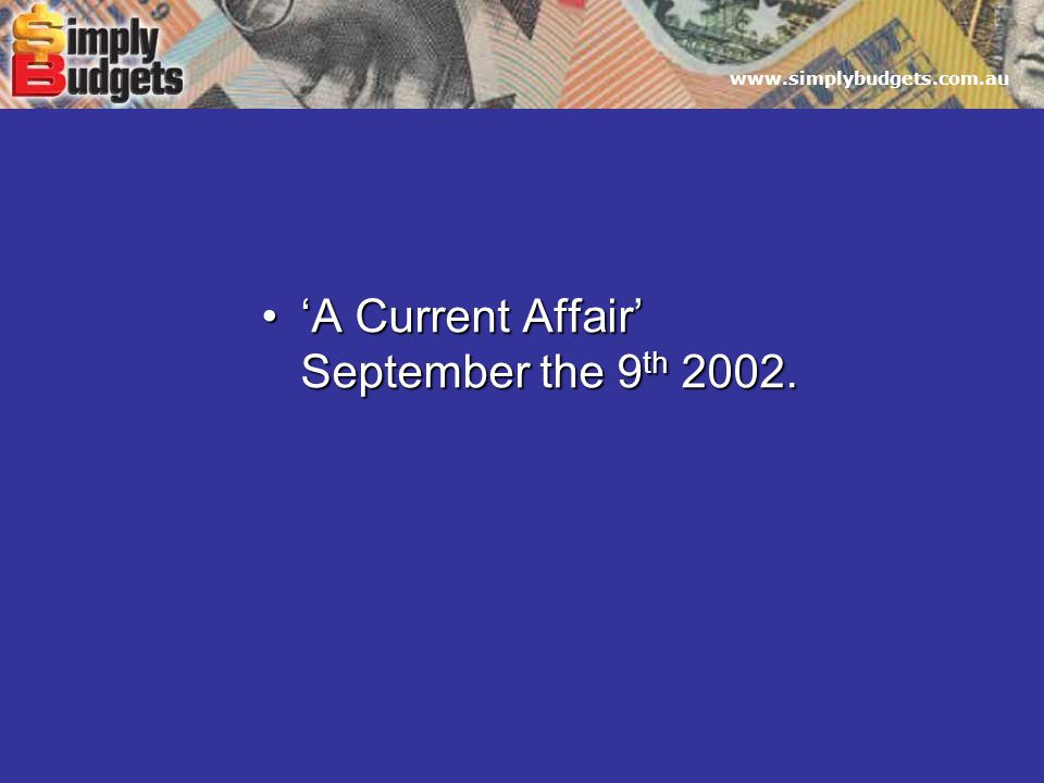 www.simplybudgets.com.au 'A Current Affair''A Current Affair' September the 9 th 2002.