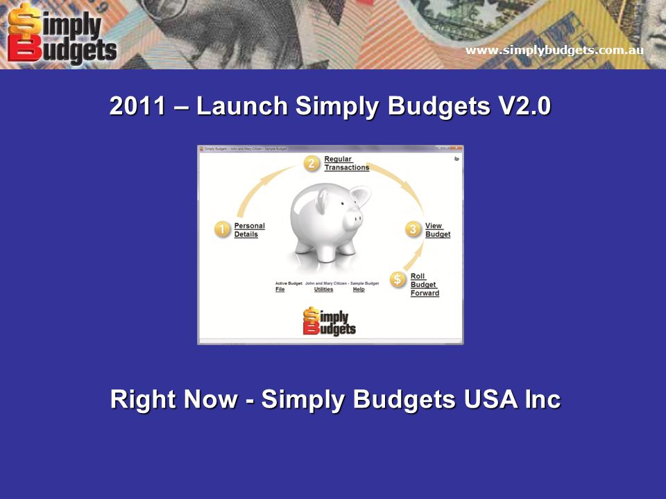 www.simplybudgets.com.au 2011 – Launch Simply Budgets V2.0 Right Now - Simply Budgets USA Inc