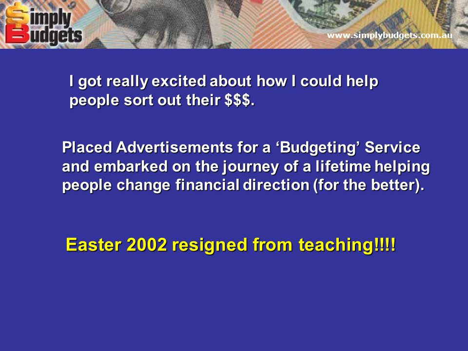www.simplybudgets.com.au I got really excited about how I could help people sort out their $$$.