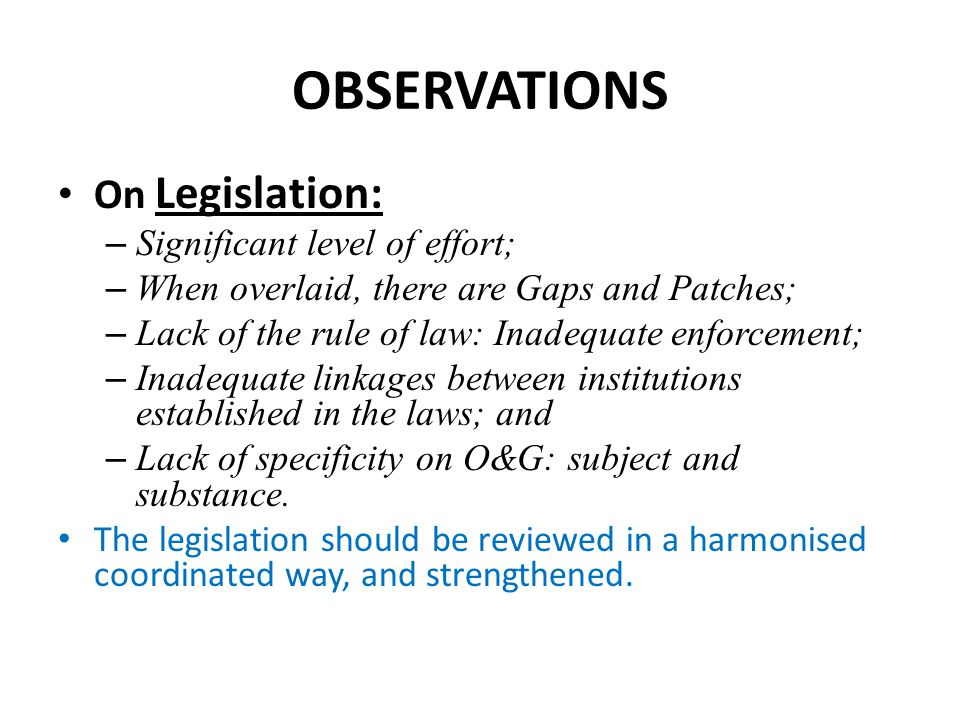 OBSERVATIONS On Legislation: – Significant level of effort; – When overlaid, there are Gaps and Patches; – Lack of the rule of law: Inadequate enforce