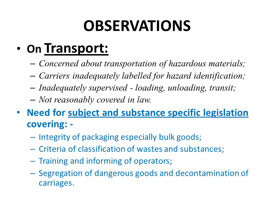OBSERVATIONS On Transport: – Concerned about transportation of hazardous materials; – Carriers inadequately labelled for hazard identification; – Inad