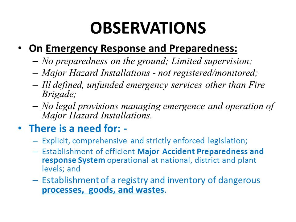 OBSERVATIONS On Emergency Response and Preparedness: – No preparedness on the ground; Limited supervision; – Major Hazard Installations - not register