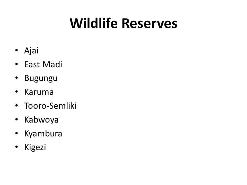 Wildlife Reserves Ajai East Madi Bugungu Karuma Tooro-Semliki Kabwoya Kyambura Kigezi