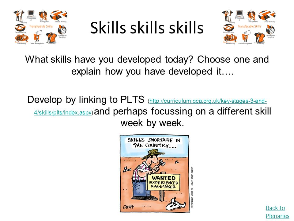 Skills skills skills What skills have you developed today? Choose one and explain how you have developed it…. Develop by linking to PLTS (http://curri
