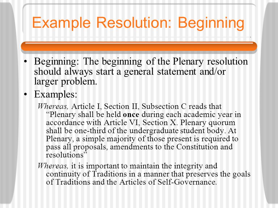 Example Resolution: Beginning Beginning: The beginning of the Plenary resolution should always start a general statement and/or larger problem.