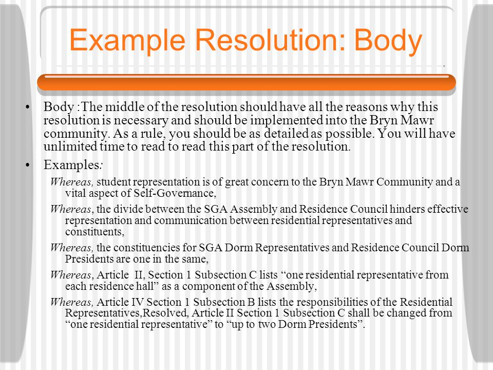 Example Resolution: Body Body :The middle of the resolution should have all the reasons why this resolution is necessary and should be implemented into the Bryn Mawr community.