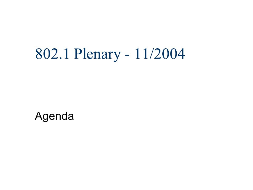 802.1 Plenary - 11/2004 Agenda