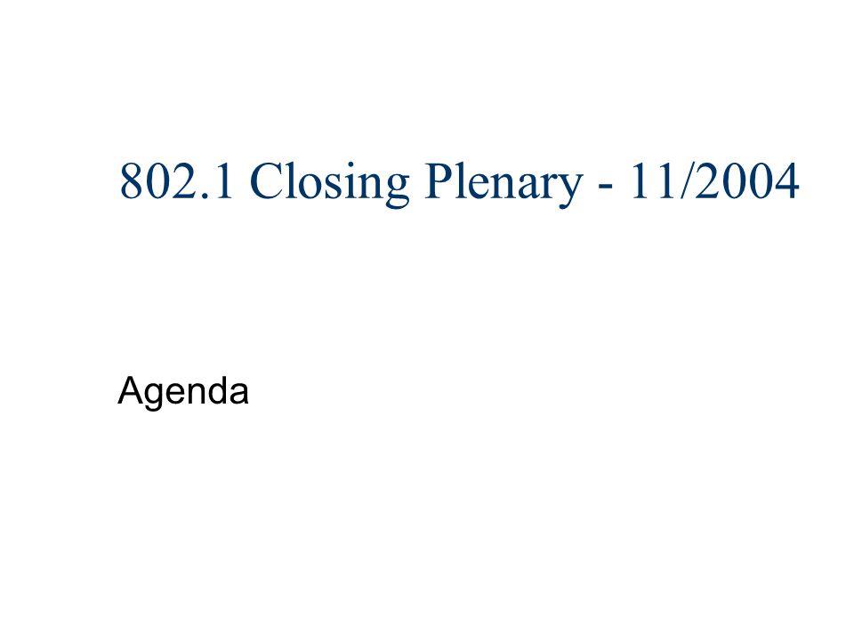802.1 Closing Plenary - 11/2004 Agenda