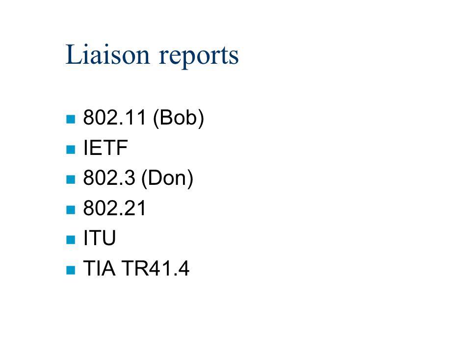 Liaison reports n 802.11 (Bob) n IETF n 802.3 (Don) n 802.21 n ITU n TIA TR41.4