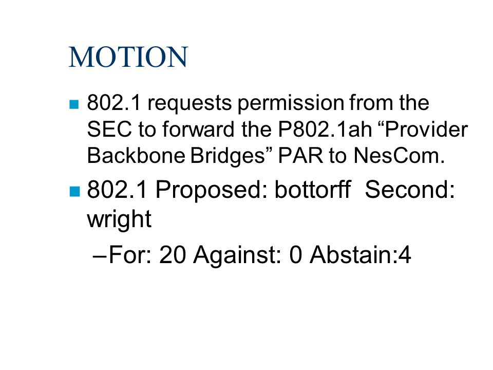 MOTION n 802.1 requests permission from the SEC to forward the P802.1ah Provider Backbone Bridges PAR to NesCom.