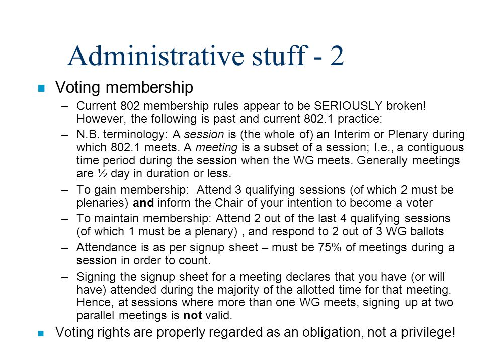 Administrative stuff - 2 n Voting membership –Current 802 membership rules appear to be SERIOUSLY broken.
