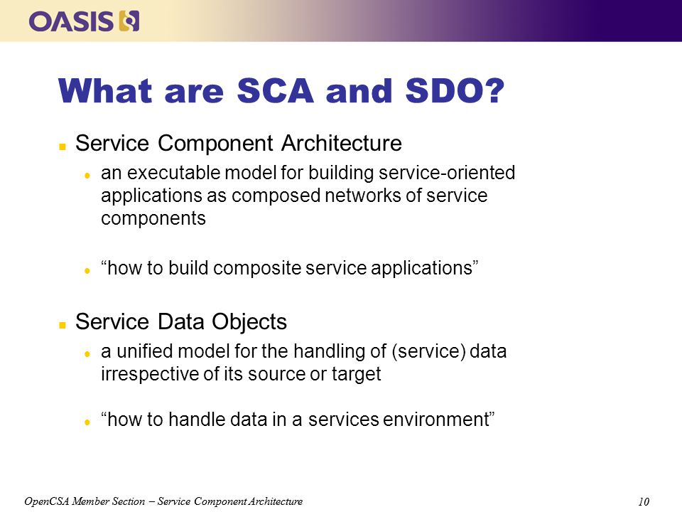 OpenCSA Member Section – Service Component Architecture 10 OpenCSA Member Section – Service Component Architecture 10 What are SCA and SDO.