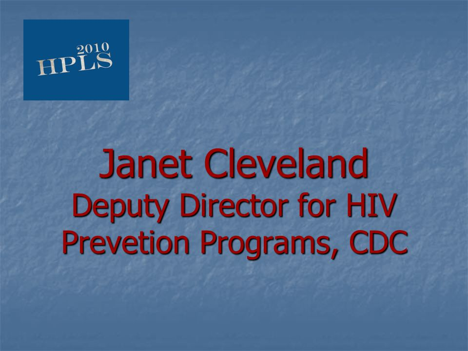 Janet Cleveland Deputy Director for HIV Prevetion Programs, CDC