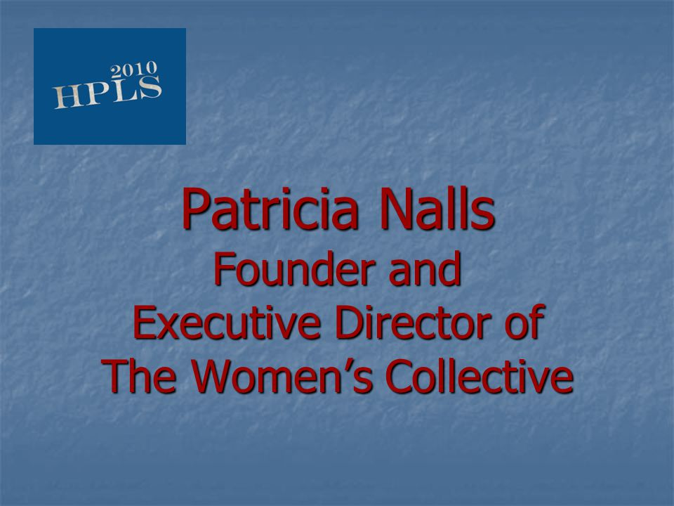 Patricia Nalls Founder and Executive Director of The Women's Collective