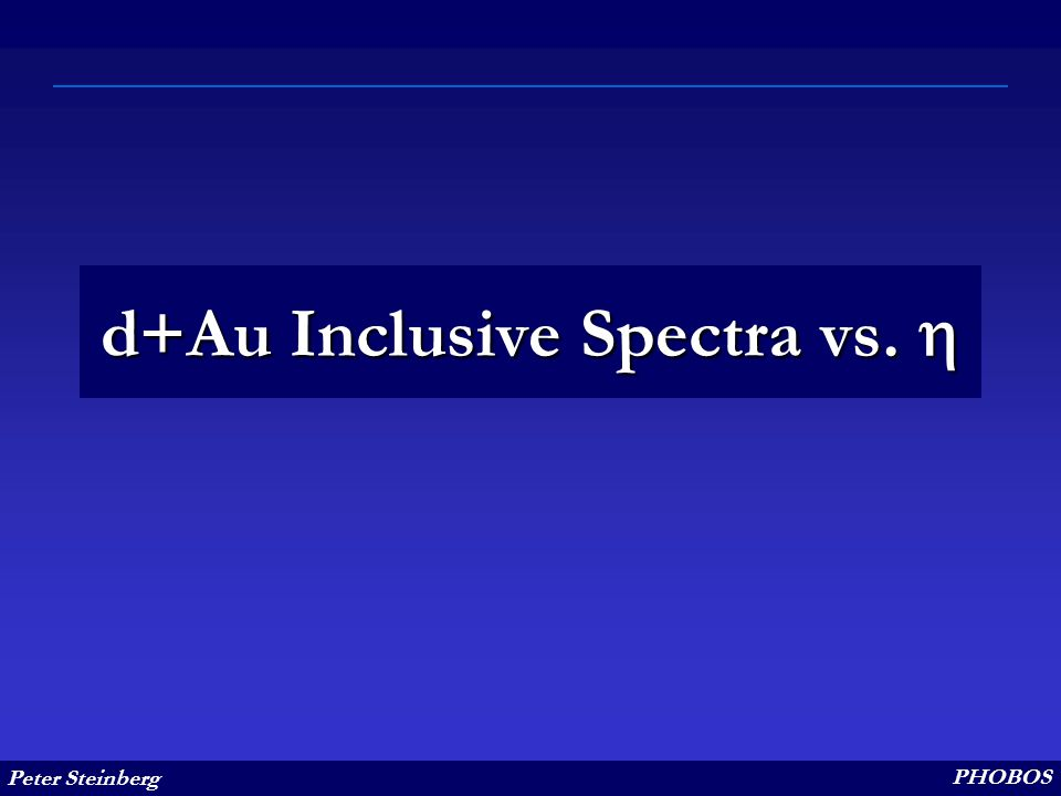 Peter Steinberg PHOBOS d+Au Inclusive Spectra vs. 
