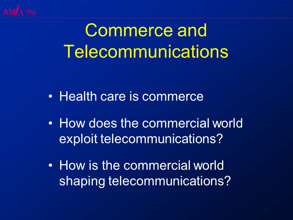 AM A 96 Commerce and Telecommunications Health care is commerce How does the commercial world exploit telecommunications.