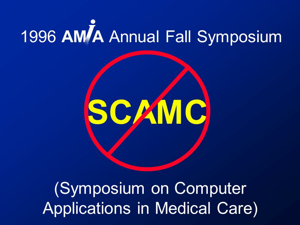 SCAMC (Symposium on Computer Applications in Medical Care)