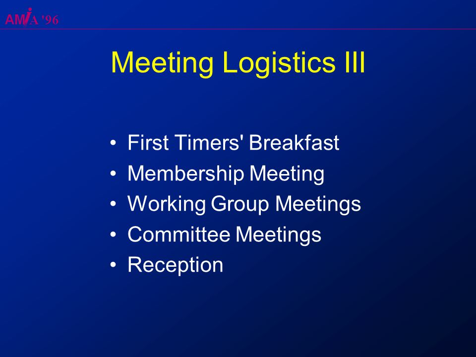 AM A 96 Meeting Logistics III First Timers Breakfast Membership Meeting Working Group Meetings Committee Meetings Reception