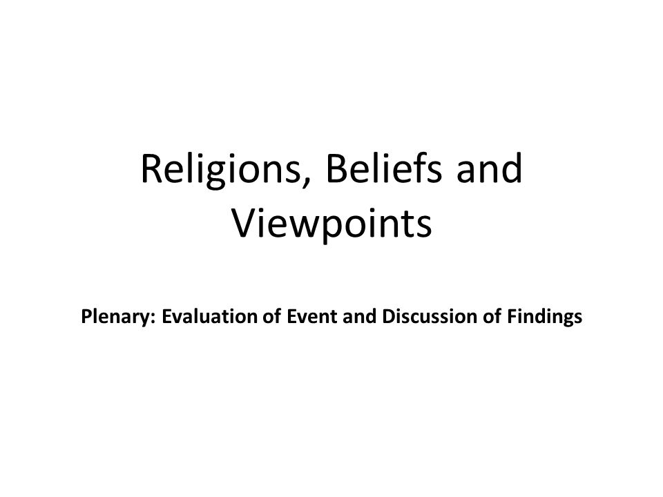 Religions, Beliefs and Viewpoints Plenary: Evaluation of Event and Discussion of Findings