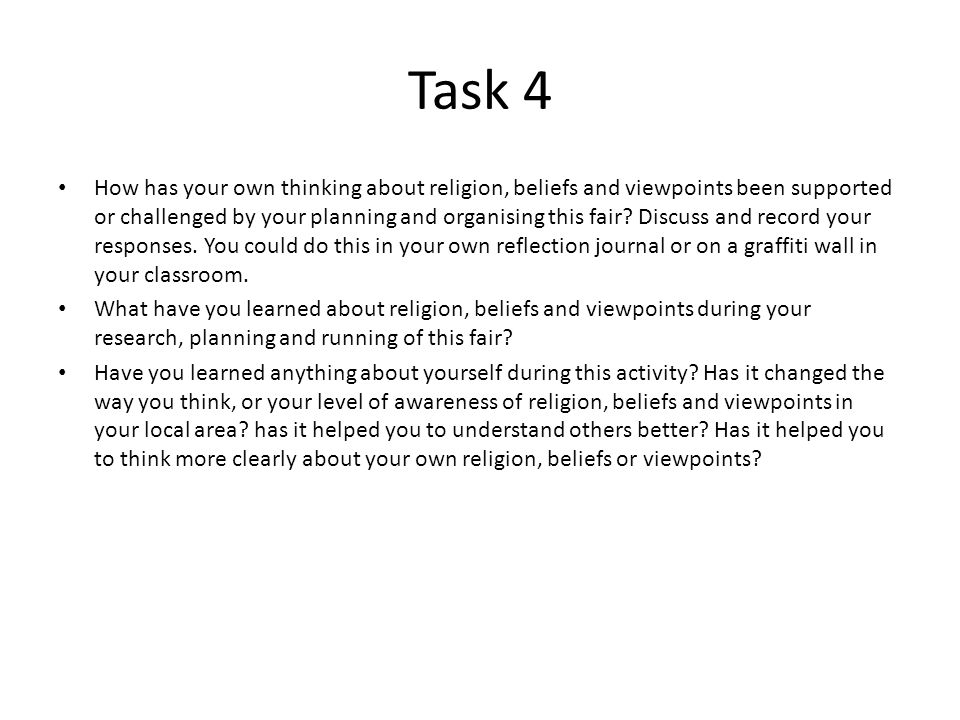 Task 4 How has your own thinking about religion, beliefs and viewpoints been supported or challenged by your planning and organising this fair.