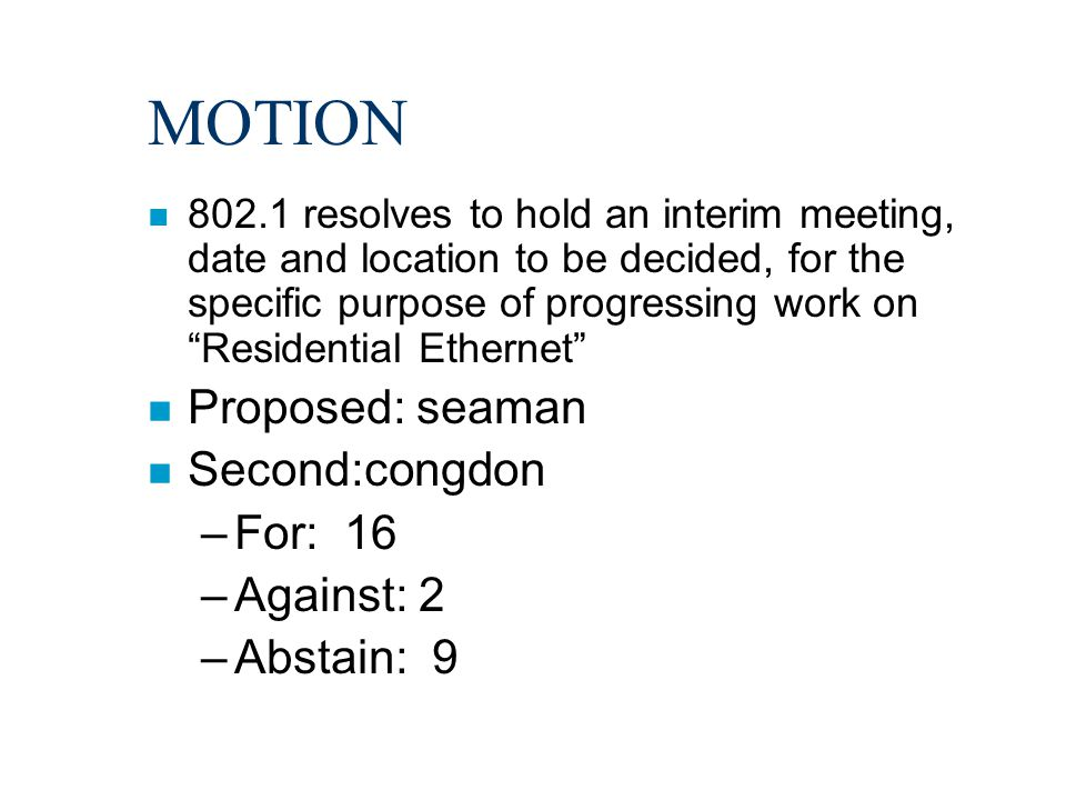 "MOTION n 802.1 resolves to hold an interim meeting, date and location to be decided, for the specific purpose of progressing work on ""Residential Ethe"