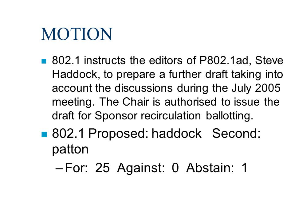 MOTION n 802.1 instructs the editors of P802.1ad, Steve Haddock, to prepare a further draft taking into account the discussions during the July 2005 m