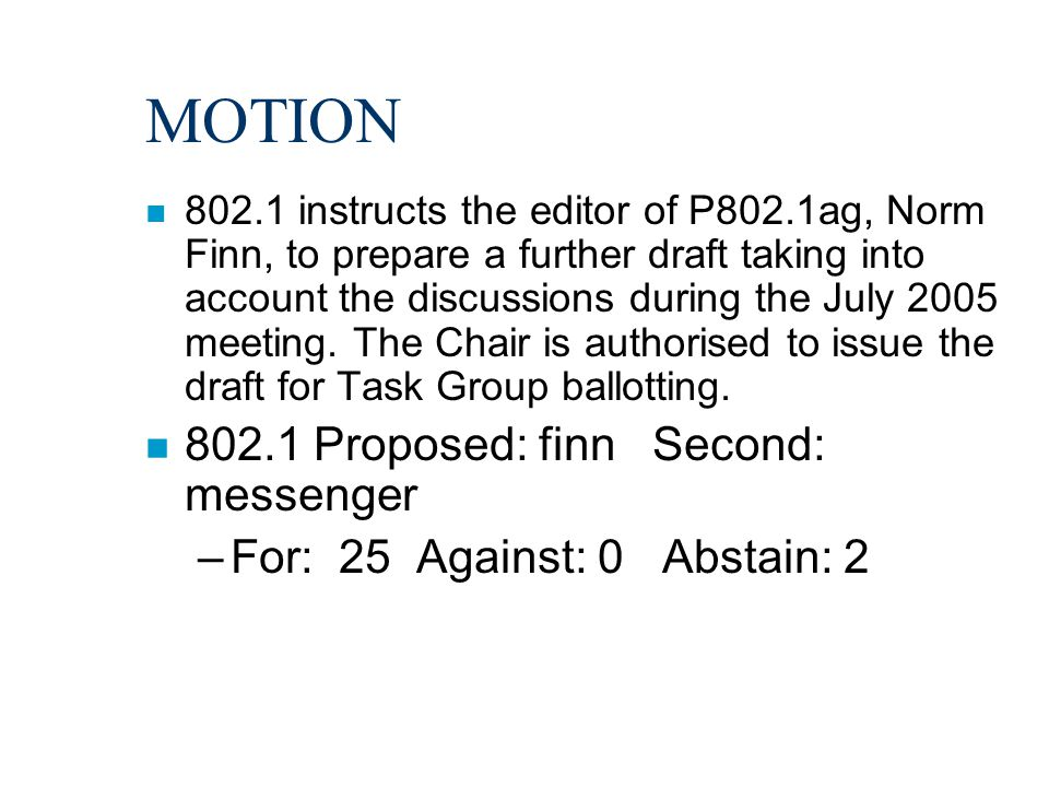MOTION n 802.1 instructs the editor of P802.1ag, Norm Finn, to prepare a further draft taking into account the discussions during the July 2005 meeting.