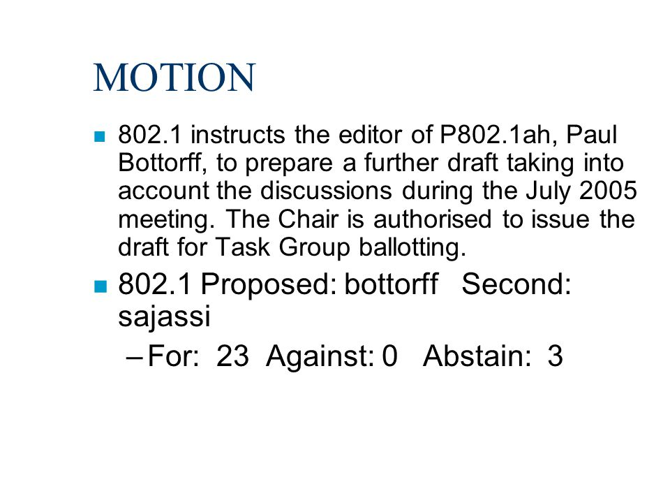 MOTION n 802.1 instructs the editor of P802.1ah, Paul Bottorff, to prepare a further draft taking into account the discussions during the July 2005 meeting.