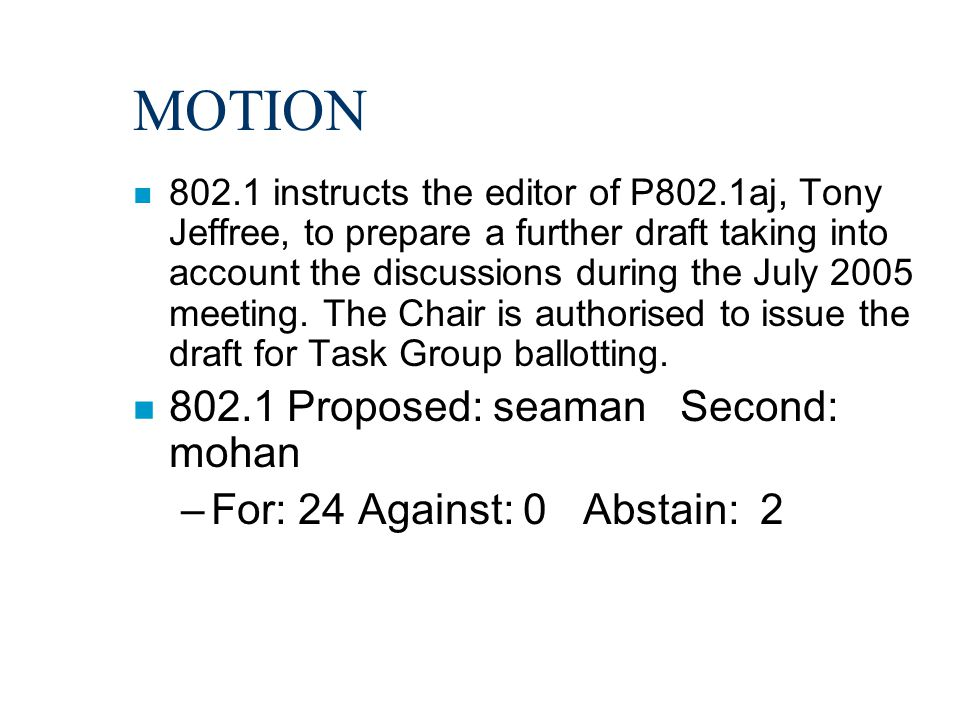 MOTION n 802.1 instructs the editor of P802.1aj, Tony Jeffree, to prepare a further draft taking into account the discussions during the July 2005 meeting.