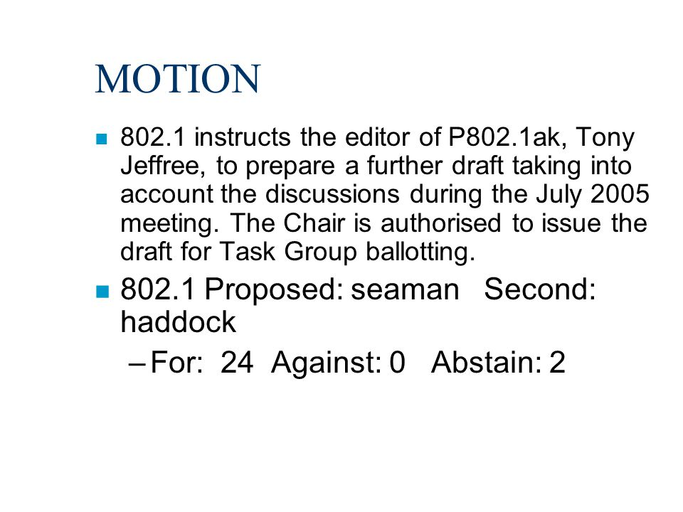 MOTION n 802.1 instructs the editor of P802.1ak, Tony Jeffree, to prepare a further draft taking into account the discussions during the July 2005 meeting.
