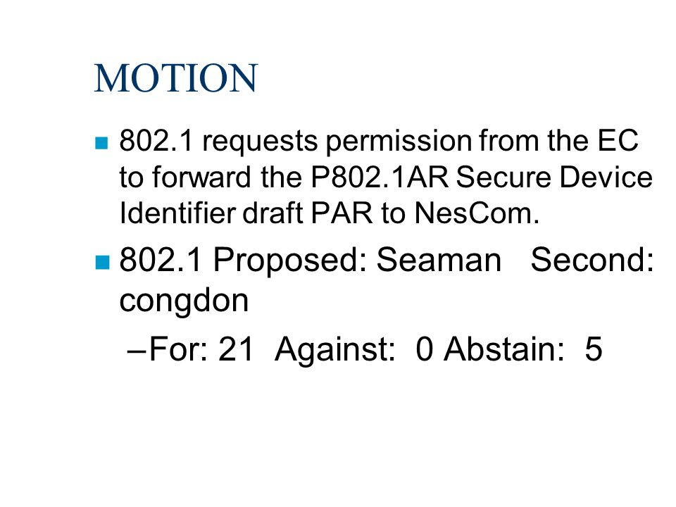 MOTION n 802.1 requests permission from the EC to forward the P802.1AR Secure Device Identifier draft PAR to NesCom.
