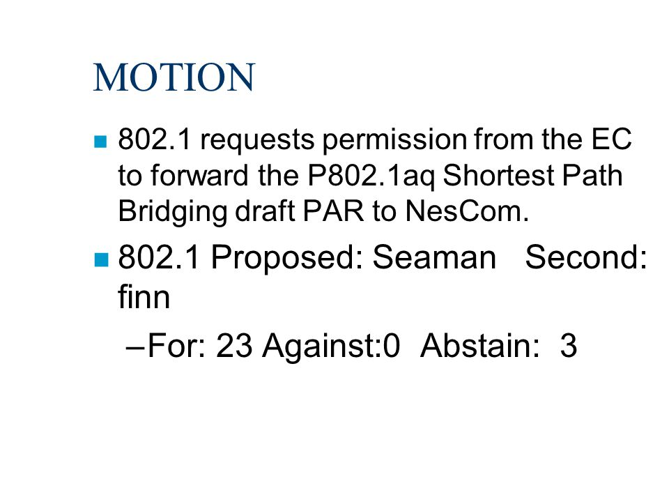 MOTION n 802.1 requests permission from the EC to forward the P802.1aq Shortest Path Bridging draft PAR to NesCom.