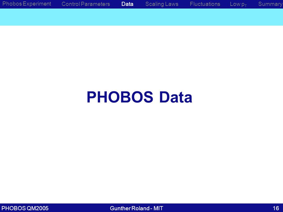 Gunther Roland - MITPHOBOS QM200516 Phobos Experiment Control ParametersDataScaling Laws PHOBOS Data Low p T SummaryFluctuations