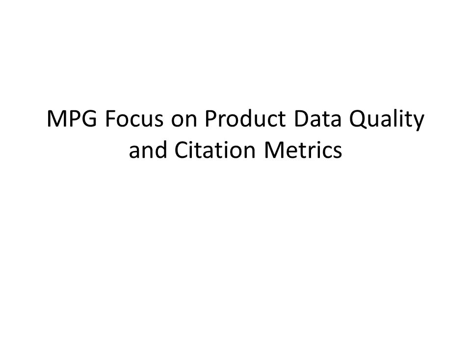 MPG Focus on Product Data Quality and Citation Metrics
