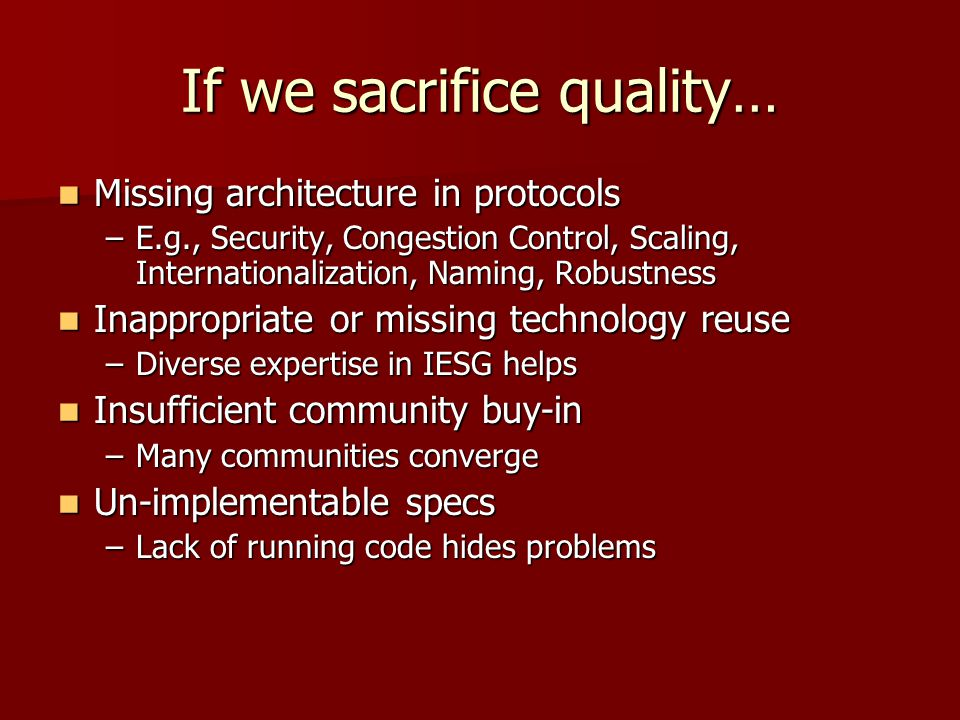 If we sacrifice quality… Missing architecture in protocols Missing architecture in protocols –E.g., Security, Congestion Control, Scaling, Internation