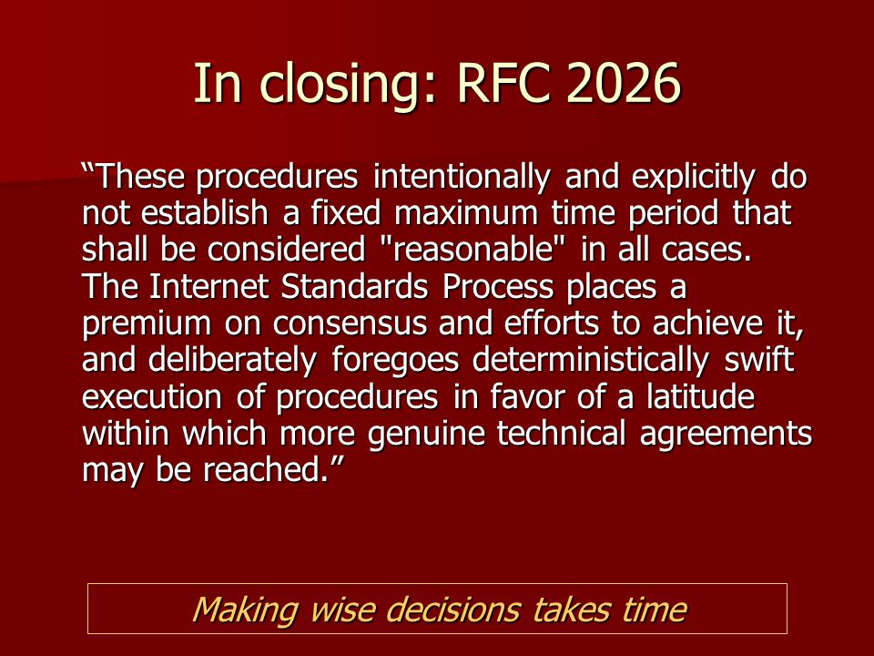 "In closing: RFC 2026 ""These procedures intentionally and explicitly do not establish a fixed maximum time period that shall be considered"