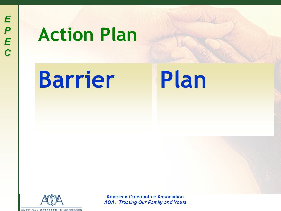 EPECEPECEPECEPEC American Osteopathic Association AOA: Treating Our Family and Yours Action Plan BarrierPlan