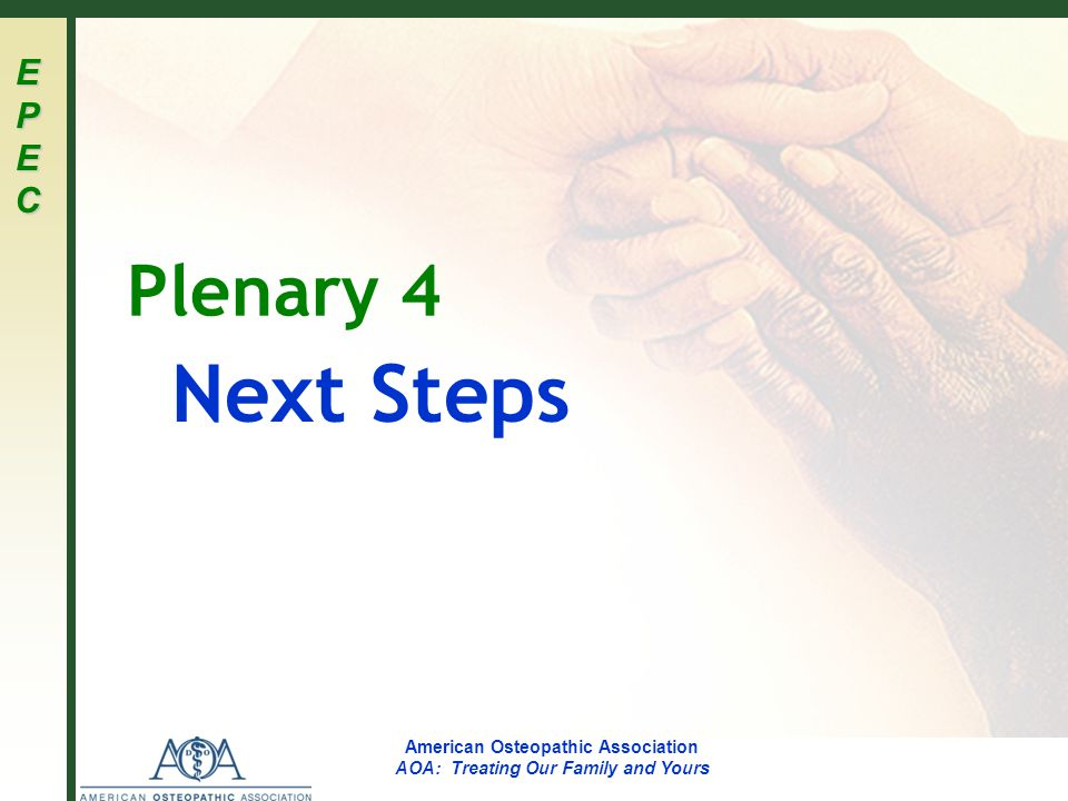 EPECEPECEPECEPEC American Osteopathic Association AOA: Treating Our Family and Yours Objectives List the important themes from the EPEC materials Identify barriers to good end-of-life care Develop potential solutions