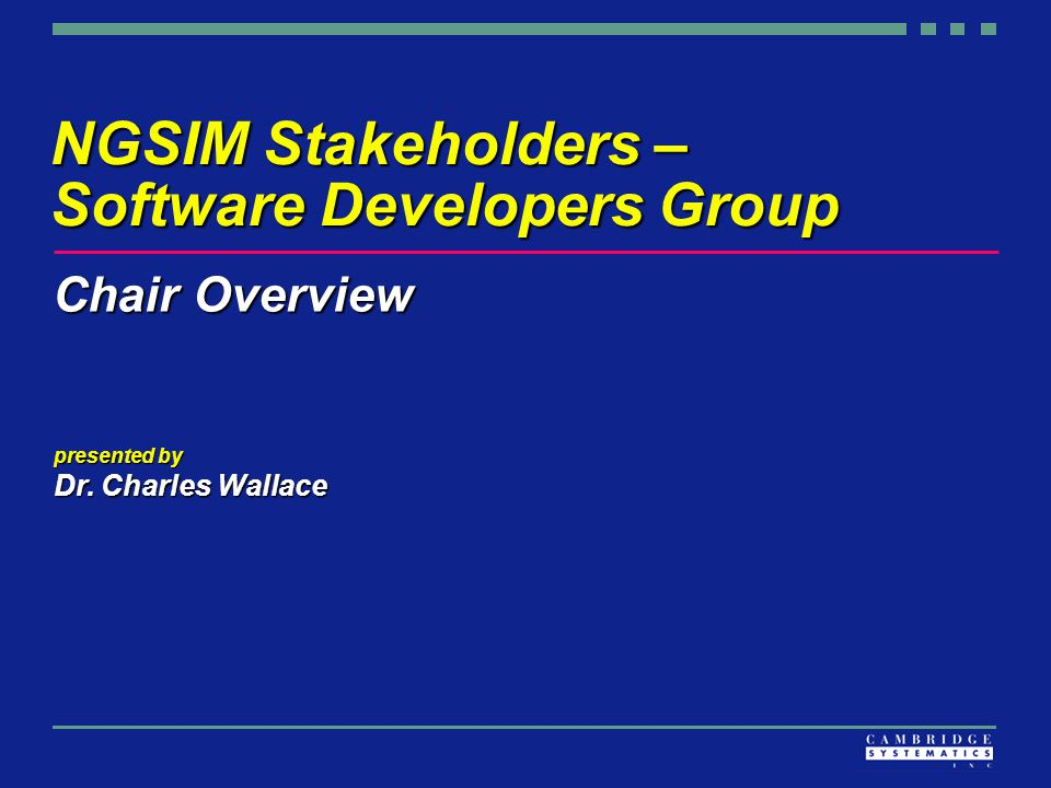 NGSIM Stakeholders – Software Developers Group Chair Overview presented by Dr. Charles Wallace
