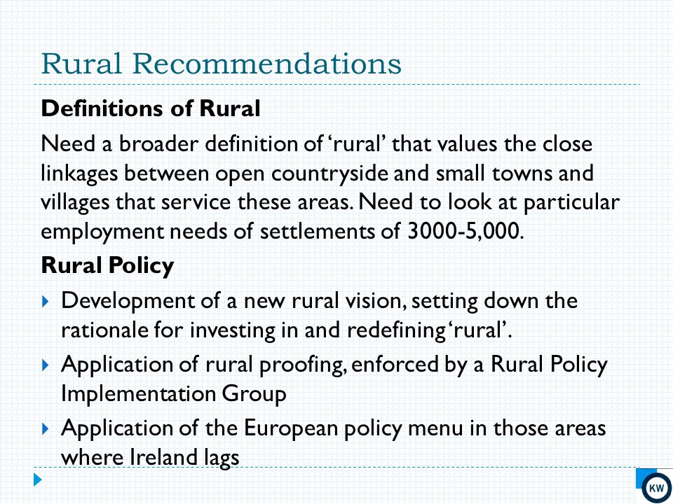 Rural Recommendations Definitions of Rural Need a broader definition of 'rural' that values the close linkages between open countryside and small town