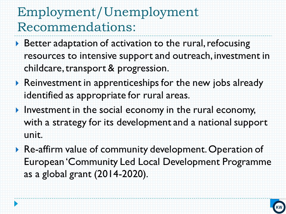 Employment/Unemployment Recommendations:  Better adaptation of activation to the rural, refocusing resources to intensive support and outreach, inves