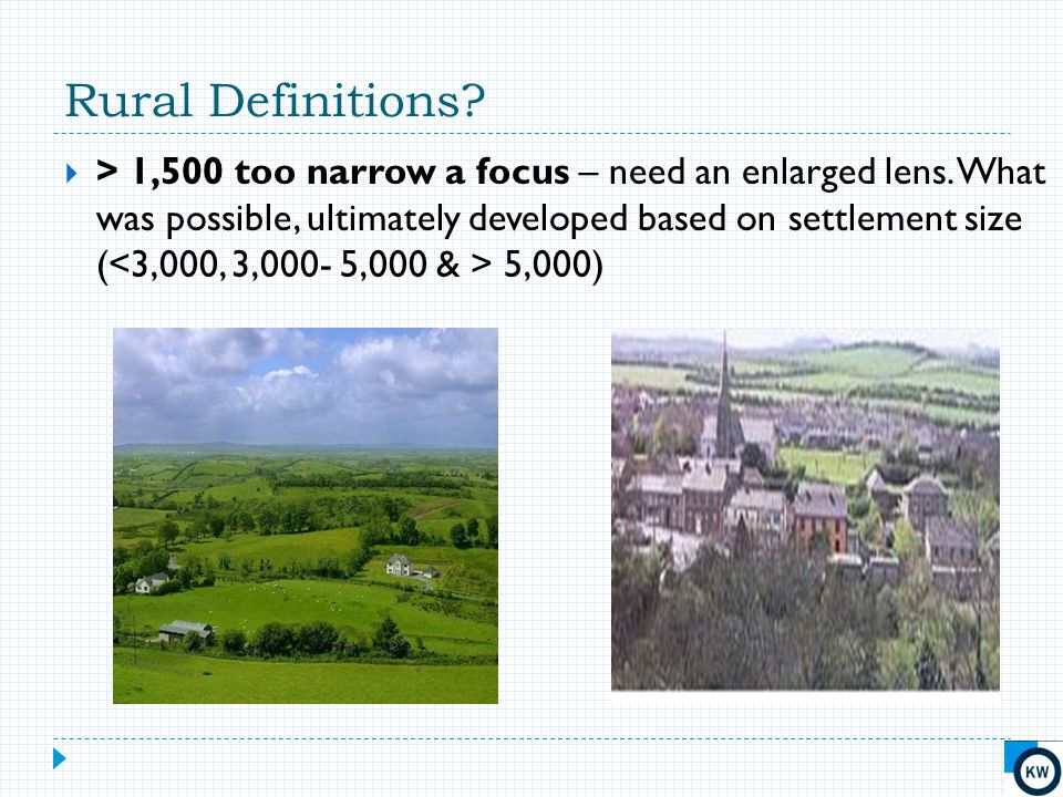 Rural Definitions?  > 1,500 too narrow a focus – need an enlarged lens. What was possible, ultimately developed based on settlement size ( 5,000)
